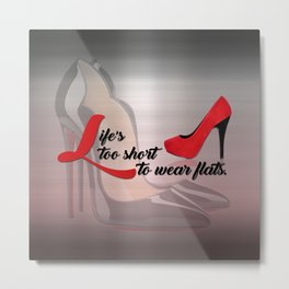Life's Too Short to Wear Flats Typography Metal Print