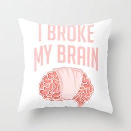 Brain Surgery Survivor I Broke My Brain Concussion  Throw Pillow