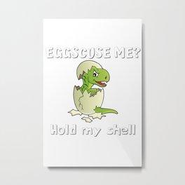 Cute baby t-rex hatching - Eggscuse me? Metal Print