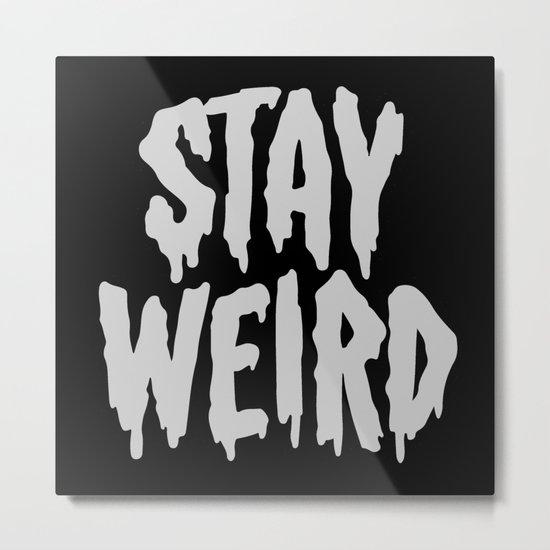 Stay Weird Metal Print