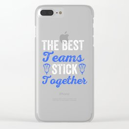 The Best Teams Stick Together Lacrosse Teammates Clear iPhone Case