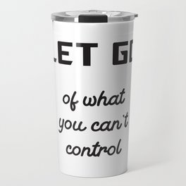 Let go of what you cannot control Travel Mug