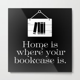 Home Is Where Your Bookcase Is (Black) Metal Print