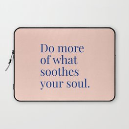 Do More of What Soothes Your Soul Laptop Sleeve