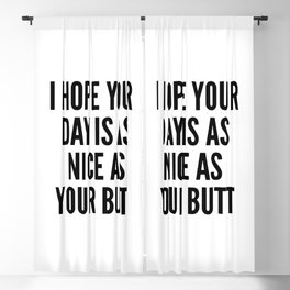 I HOPE YOUR DAY IS AS NICE AS YOUR BUTT Blackout Curtain
