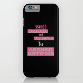 Lustiger Spruch - Niveau und Anstand weg bis Aschermittwoch iPhone Case