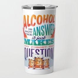 Alcohol makes you forget Travel Mug