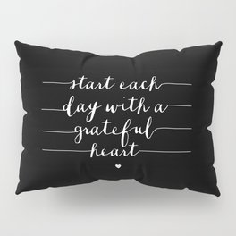 Start Each Day With a Grateful Heart typography poster black-white design bedroom wall home decor Pillow Sham