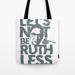 Let's Not Be Ruthless Tote Bag
