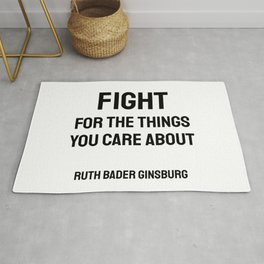 Fight for the things you Care about - Ruth Bader Ginsburg quote Rug