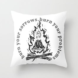 Burn your sorrows,burn your problems Throw Pillow