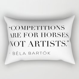 """Competitions are for horses, not artists."" Rectangular Pillow"