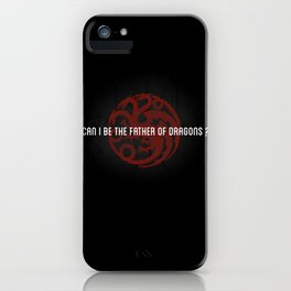 Can I be the Father of Dragons?  iPhone Case