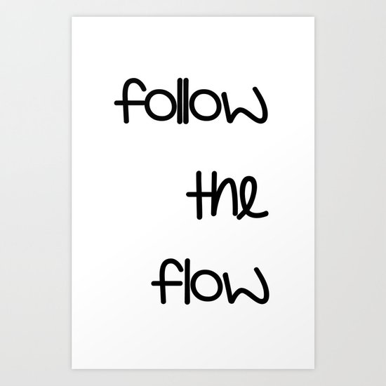 FOLLOW THE FLOW Art Print