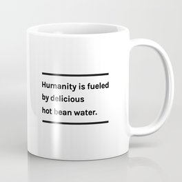 Humanity is fueled by delicious hot bean water Coffee Mug