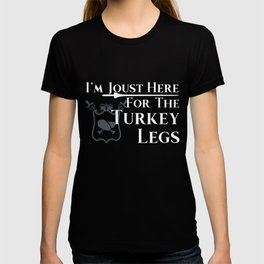 I'm Joust Here For The Turkey Legs Turkey Day Funny Thanksgiving Gifts T-shirt