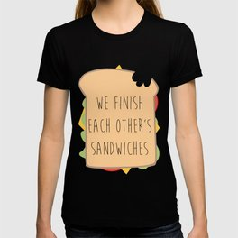 we finish each others sandwiches T-shirt