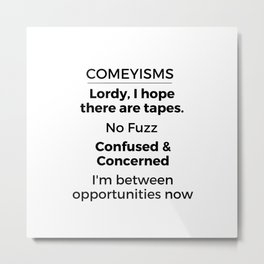 Comeyisms list Metal Print