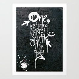 One last thing (Before I shuffle off the planet) Art Print