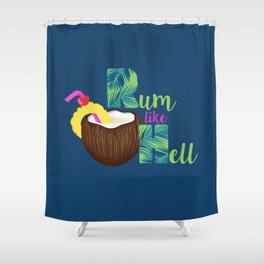 Rum Like Hell Shower Curtain