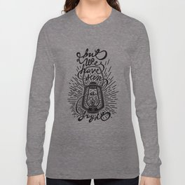 But We Have Seen A LIGHT Long Sleeve T-shirt