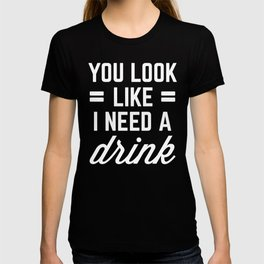 I Need A Drink Funny Quote T-shirt