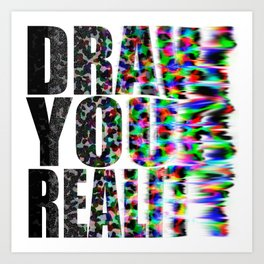 Draw Your Reality Art Print
