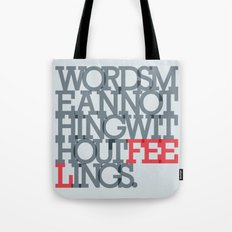 Words mean nothing without feelings Tote Bag