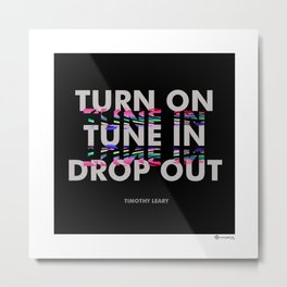 Turn On, Tune In, Drop Out [Black] Metal Print