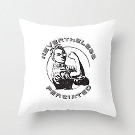 Nevertheless she persisted - Feminism - Feminist Throw Pillow