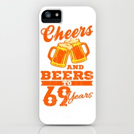 Cheers And Beers 69th Birthday Gift Idea iPhone Case