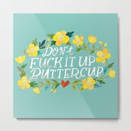 Don't Fuck It Up, Buttercup Metal Print