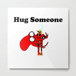 Hug Someone Metal Print