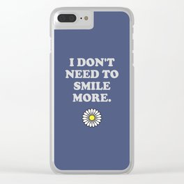 I Don't Need to Smile More Clear iPhone Case