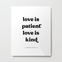 Love is Patient, Love is Kind Metal Print