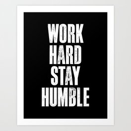 Work Hard, Stay Humble black and white monochrome typography poster design home decor bedroom wall Art Print