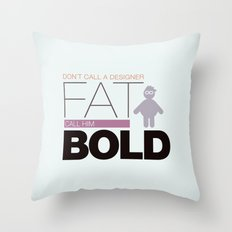 Don`t call me fat Throw Pillow