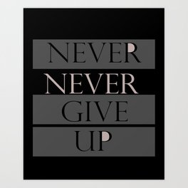 never ever give up Art Print
