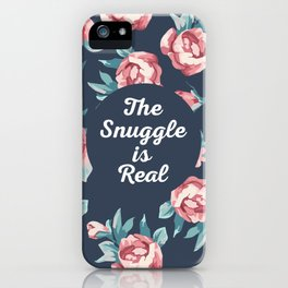 The Snuggle Is Real (Floral) Funny Quote iPhone Case