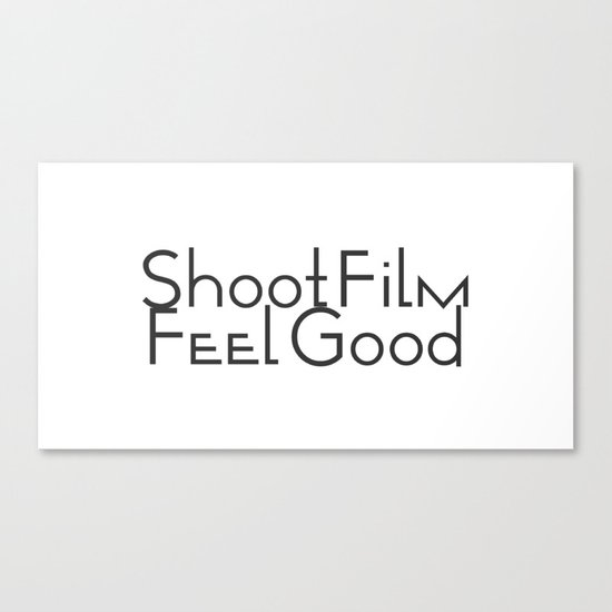 Shoot Film, Feel Good Canvas Print