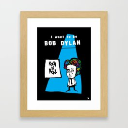 I want to be Bob Dylan. Framed Art Print