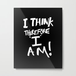 Cogito ergo sum = I think therefore I am Metal Print