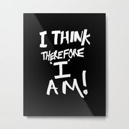 Cogito ergo sum = I think therefore I am Metal Print