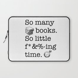 So many books, so little f*&%-ing time Laptop Sleeve
