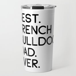 Best French Bulldog Dad Ever Dog Owner Gift Travel Mug