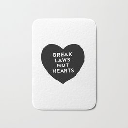 Break Laws Not Hearts Bath Mat