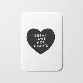 Break Laws Not Hearts Bath Mat