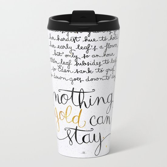 Nothing gold can stay Metal Travel Mug
