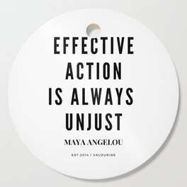 Maya Angelou Quote Effective Action Is Always Unjust Cutting Board