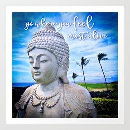 """Go where you feel most alive"" quote Hawaiian white Buddha Art Print"